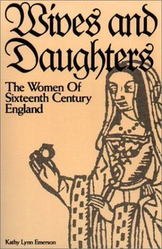 """""""Wives and Daughters: The Women of Sixteenth Century England"""" by Kathy Lynn Emerson. A fantastic one-stop bio-book on the influential, infamous, and all-together interesting women at the Tudor and Elizabethan court. A must-have for those who study the 16th century, and also women's history enthusiasts."""