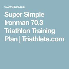 Super Simple Ironman 70.3 Triathlon Training Plan | Triathlete.com