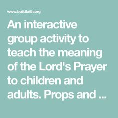 An interactive group activity to teach the meaning of the Lord's Prayer to children and adults. Props and visuals help deepen understanding.