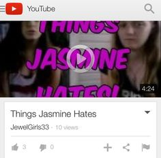 We made a Video about things Jasmine hates. Check it out: https://m.youtube.com/channel/UCFhiXwwqgIAFva-bYlyDaTg