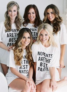 No pants are the best pants tees: http://www.stylemepretty.com/2016/07/20/matching-bridal-party-shirts-accessories/