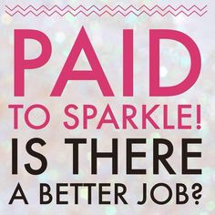 Paid to Sparkle...Ask Me How?