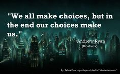Image result for we all make choices, but in the end, our choices make us,