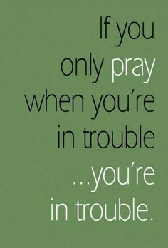 Don't be in trouble, pray