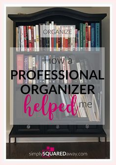 A Professional Organizer Helped Me and They Can Help You Get Organized Too