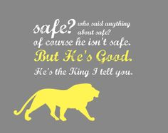 """Safe? who said anything about safe? Of course he isn't safe, but he's good. He's the King I tell you"""