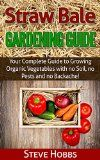 Free Kindle Book -  [Crafts & Hobbies & Home][Free] Straw Bale Gardening Guide: Your Complete Guide to Growing Organic Vegetables with No Soil, No Pests and No Backache! (Hobbs' Home and Gardening Series Book 1)