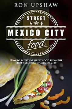 Authentic Mexico City Street Food: A travel guide for the curious eater. How to safely enjoy the delicious foods from the street vendors of Mexico City.