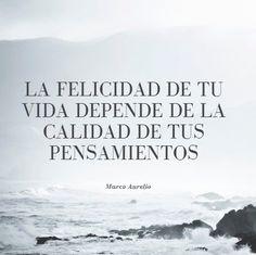 """""""La felicidad de tu vida depende de la calidad de tus pensamientos"""" - Marco Aurelio"""