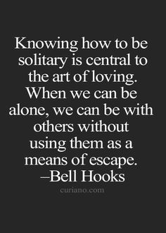 Knowing how to be solitary is central to the art of loving. When we can be alone, we can be with others without using them a s means of escape. Words Quotes, Wise Words, Me Quotes, Motivational Quotes, Inspirational Quotes, Sayings, Meaningful Quotes, Life Quotes To Live By, Positive Words
