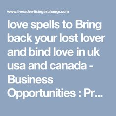 love spells to Bring back your lost lover and bind love in uk usa and canada - Business Opportunities : Promotion Love Spells, Business Opportunities, Spelling, Opportunity, Promotion, Bring It On, Lost, Canada, Games