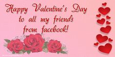 Happy Valentine's Day to all my friends from facebook! Valentines Day Ecards, Valentines Day Greetings, Happy Valentines Day, Valentine's Day Greeting Cards, My Friend, Friends, Facebook, Amigos, Boyfriends