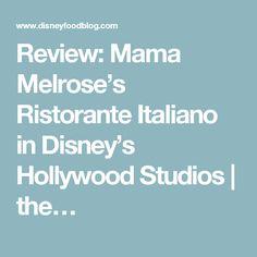 Review: Mama Melrose's Ristorante Italiano in Disney's Hollywood Studios | the…