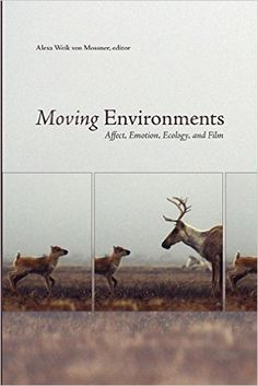 Moving environments : affect, emotion, ecology, and film / Alexa Weik von Mossner, editor - Waterloo, Ont. : Wilfrid Laurier University Press, cop. 2014