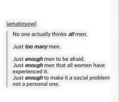Some people actually think all men, which is unfortunate, because many men are on our side