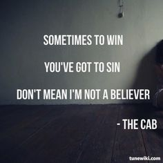 """""""Angel With A Shotgun"""" by The Cab ♫ Sometimes to win, you've got to sin, don't mean I'm not a believer ♫ music comes from heart! Music Is My Escape, Music Is Life, Favorite Quotes, Best Quotes, Song Lyrics Wallpaper, Love Band, Tough Love, Song Quotes, Life Quotes"""