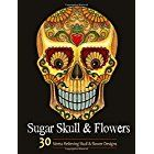 Adult Coloring Books: Sugar Skull and Flower : Coloring Books For Adults Featuring Stress Relieving Sugar Skull, Day of the Dead and Dia De Muertos Designs