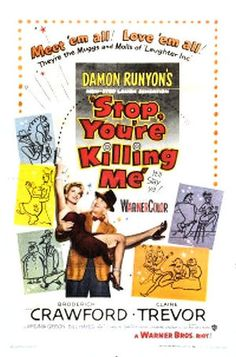 Stop, You're Killing Me is a 1952 film directed by Roy Del Ruth. It stars Broderick Crawford and Claire Trevor.