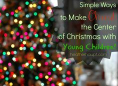 How can we make the most of this rich Christmas season with our young children?  Here are a few simple ways to LIVE the beauty and wonder of the birth of Jesus!