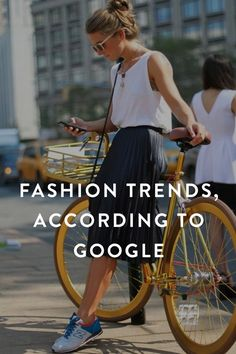 Fashion Trends, According to Google. The search engine is now a style forecaster.
