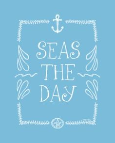 seas the day :)