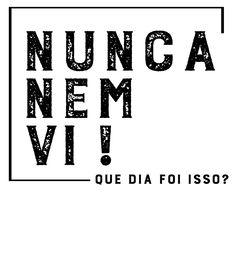 Camiseta Nunca nem vi.... | Vandal Funny Quotes, Funny Memes, Humor Quotes, Hilarious, Words Quotes, Sayings, Some Words, Sarcasm, Sentences