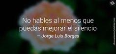 Jorge Luis Borges. No hables al menos que puedas mejorar el silencio