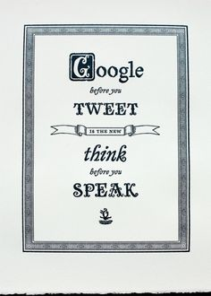 google before you tweet is the new think before you speak