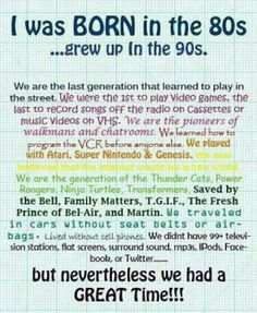 Born in the '80's...grew up in the '90's - Love this!