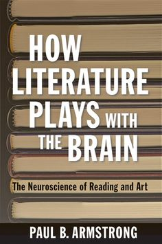 How Literature Plays with the Brain: The Neuroscience of Reading and Art... I love overlaps between the two.