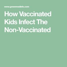 How Vaccinated Kids Infect The Non-Vaccinated