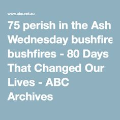 75 perish in the Ash Wednesday bushfires - 80 Days That Changed Our Lives - ABC Archives