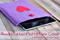 Needle Felted iPad/iPhone Cover - great tutorial by Lil Blue Boo!