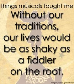Without our traditions, our lives would be as shaky as a fiddler on the roof! Fiddler on the Roof: my favorite musical! Theatre Nerds, Music Theater, Broadway Theatre, Broadway Shows, Broadway Party, Favorite Quotes, Best Quotes, Favorite Things, Fiddler On The Roof