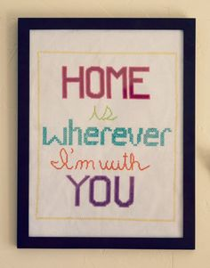 Home is Wherever I'm With You - Cross Stitch Project...for when I have time to start xstitching again!