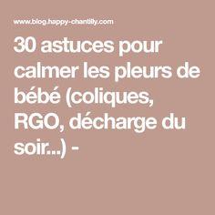 30 astuces pour calmer les pleurs de bébé (coliques, RGO, décharge du soir...) -