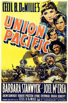 UNION PACIFIC (1939) - Barbara Stanwyck - Joel McCrea - Akim Tamiroff - Robert Preston - Lynne Overman - Brian Donlevy - Directed by Cecil B. DeMille - Paramount.