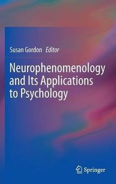 Neurophenomenology and Its Applications to Psychology : Susan Gordon : 9781461472384