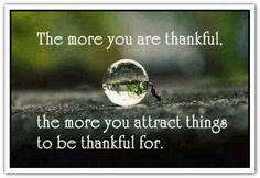 The more you are thankful, the more you attract things to be thankful for. *Abraham-Hicks Quotes (AHQ2204) #appreciation