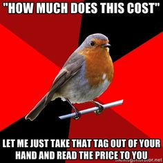"Retail Robin - ""hOW MUCH DOES THIS COST"" lET ME JUST TAKE THAT TAG OUT OF YOUR HAND AND READ THE PRICE TO YOU"