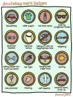 douchebag merit badges... girls, please pay attention and check your new boyfriends against said list.