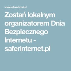 Zostań lokalnym organizatorem Dnia Bezpiecznego Internetu - saferinternet.pl