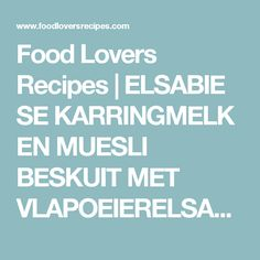 Food Lovers Recipes | ELSABIE SE KARRINGMELK EN MUESLI BESKUIT MET VLAPOEIERELSABIE SE KARRINGMELK EN MUESLI BESKUIT MET VLAPOEIER