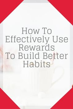 Struggling to create new habits? Rewards are extremely effective - if you use them correctly. Try using these simple suggestions to reward yourself the right way.