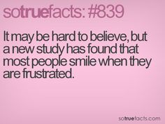 It may be hard to believe, but a new study has found that most people smile when they are frustrated.