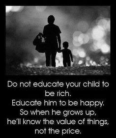 裕福ではなく幸福になることを子どもたちに教えなさい。そうすれば成長した時に彼らはものの価格ではなく価値を知るようになる。