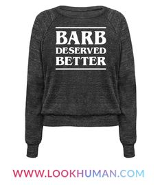 """Stand up for the Barbs of the world that were wrongly treated with this """"Barb Deserved Better"""" pop culture design. We all know that Barb was too pure for this world with her smarts and sass. Perfect for retro style, 80s horror, and lovers of all things strange!"""