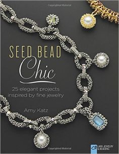 Seed Bead Chic: 25 Elegant Projects Inspired by Fine Jewelry Lark Jewelry & Beading Bead Inspirations: Amazon.de: Amy Katz: Fremdsprachige Bücher