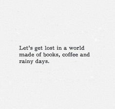 Not coffee but hot chocolate or maybe hot soup.. books rainy days yummy food.. mom by your side. Its all perfect. Missing home..