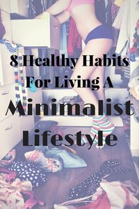 8 Healthy Habits For Living A Minimalist Lifestyle. Living a minimalist…